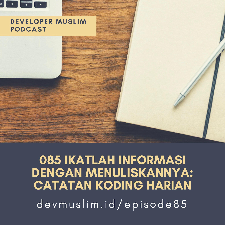 085 Ikatlah Informasi Dengan Menuliskannya Catatan Koding Harian