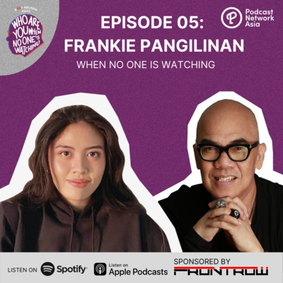 Ep. 5: Frankie Pangilinan When No One's Watching