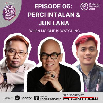 Ep. 6: Perci Intalan and Jun Lana When No One's Watching