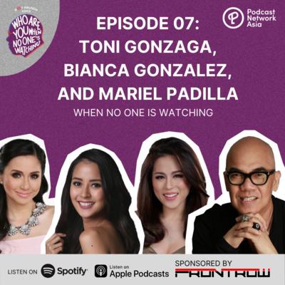 Ep. 7: Toni Gonzaga, Bianca Gonzalez, and Mariel Padilla When No One's Watching