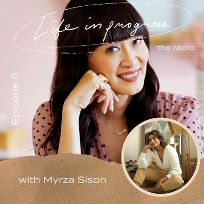 Ep. 5: Why You Should Never Look For Love with Myrza Sison
