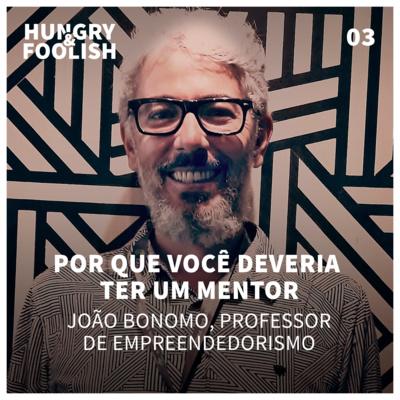 03 - Por que você deveria ter um mentor (João Bonomo, Professor de Empreendedorismo)