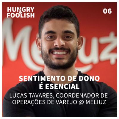 06 - Sentimento de dono é essencial (Lucas Tavares, Coordenador de Operações de Varejo @ Méliuz)