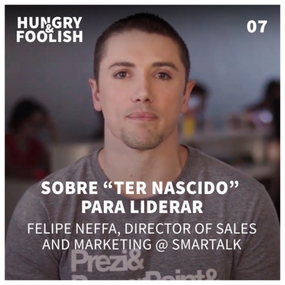 "07 - Sobre ""ter nascido"" para liderar (Felipe Neffa, Director of Sales and Marketing @ Smartalk)"