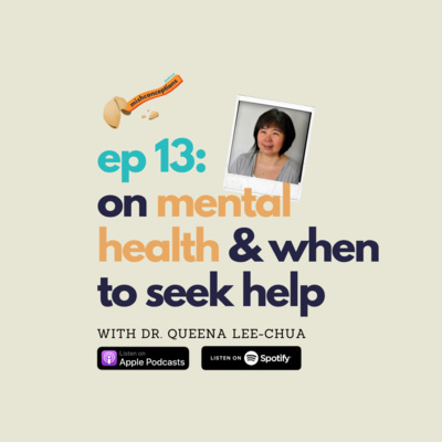 #13 On Mental Health & When to Seek Help with Dr. Queena Lee-Chua