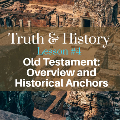 Truth and History, Lesson #4: Old Testament: Overview and Historical Anchors.