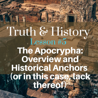 Truth & History, Lesson 5: Apocrypha: Overview and Historical Anchors, in this case, lack thereof