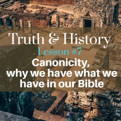 Truth & History, Lesson Seven: Canonicity, why we have the books we have in our Bibles