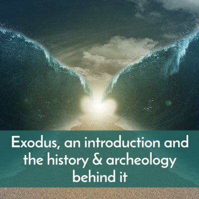 Exodus, an introduction and the history & archeology behind it