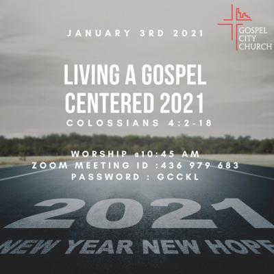 Living a Gospel Centered 2021