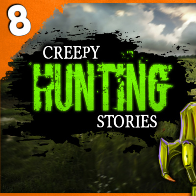 Episode 519 - 8 REAL Hunting Horror Stories - Darkness
