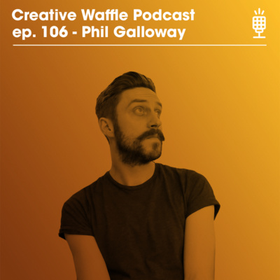 Phil Galloway \\ ep. 106 Creative Waffle