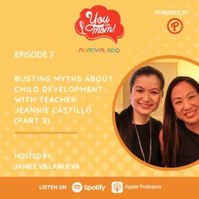 Ep. 7: Busting Myths About Childhood Development with Teacher Jeannie Castillo (Part 2)