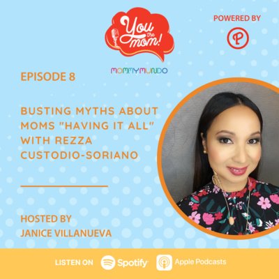 "Ep. 8: Busting Myths About Moms ""Having It All"" with Rezza Custodio-Soriano"