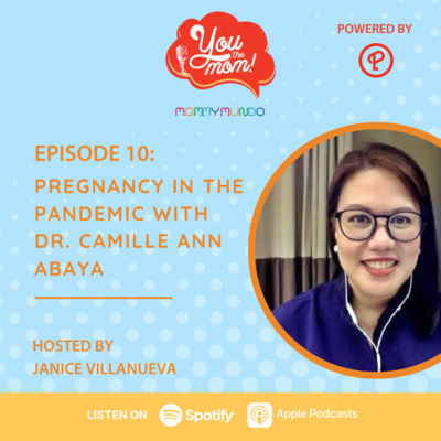 Ep. 10: Pregnancy in the Pandemic with Dr. Camille Ann Abaya