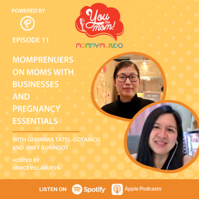 Ep. 11: Mompreneurs on Moms with Businesses and Pregnancy Essentials with Gemmima Tatel-Gotamco and Jinky Buringot