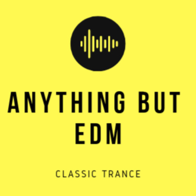 Anything But EDM Episode 1: Classic Trance by Hard Bass Happy Hour