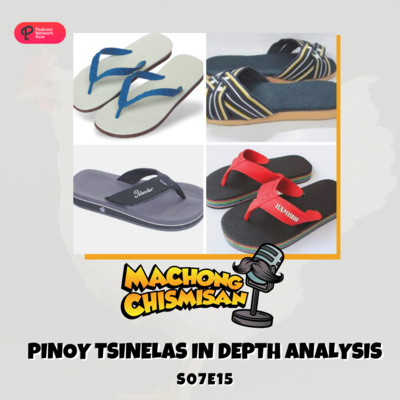 Machong Chismisan - S07E15 - Pinoy Tsinelas in Depth Analysis