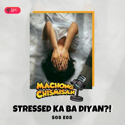 Machong Chismisan - S08E08 - Stressed Ka ba dyan!?!