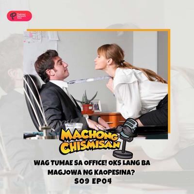Machong Chismisan - S09E04 - Wag Tumae Sa Office! Oks Lang Ba MagJowa Ng Kaopesina?