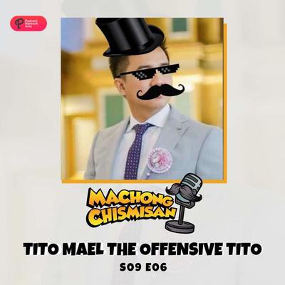 Machong Chismisan - S09E06 - Tito Mael The Offensive Tito
