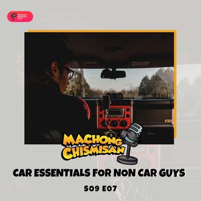 Machong Chismisan - S09E07 - Car Essentials For Non Car Guys