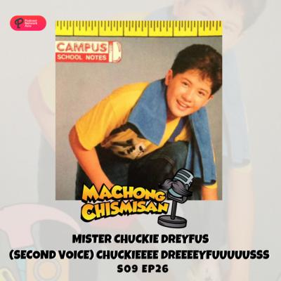 Machong Chismisan - S09E26 - Mister Chuckie Dreyfus (Second Voice) Chuckieeee Dreeeeyfuuuuusss