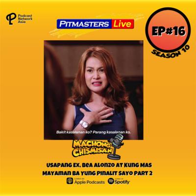 Machong Chismisan - S10E16 -Usapang Ex, Bea Alonzo At Kung Mas Mayaman Ba Yung Pinalit Sayo Part 2