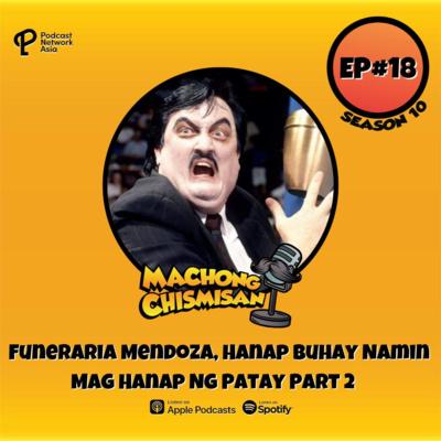 Machong Chismisan - S10E18 - Funeraria Mendoza, Hanap Buhay Namin Mag Hanap Ng Patay Part 2