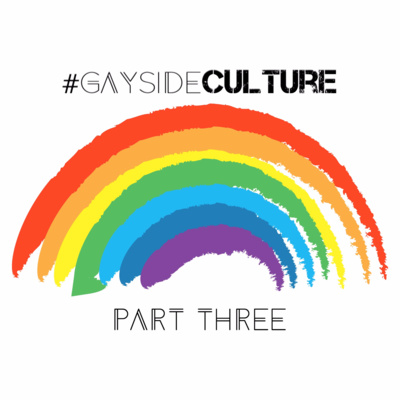 Ep. 90 - #GaysideCulture, Pt. 3 (feat. Dooley)