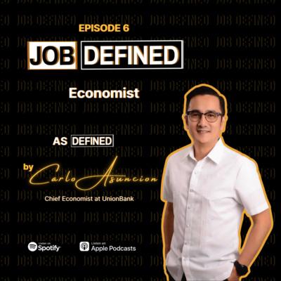 Episode 6: Economist — Job Defined by Carlo Asuncion (UnionBank)