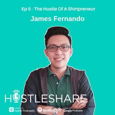 James Fernando - The Hustle Of A Shirtpreneur