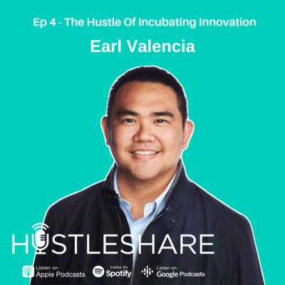 Earl Valencia - The Hustle Of Incubating Innovation