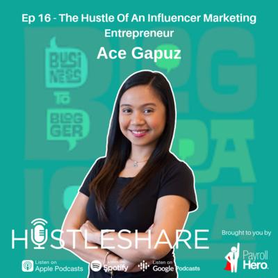Ace Gapuz - The Hustle Of An Influencer Marketing Entrepreneur
