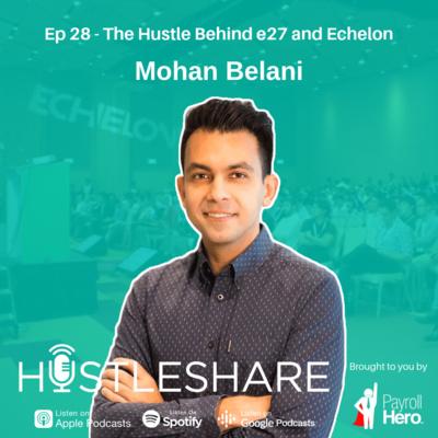 Mohan Belani - The Hustle Behind e27 and Echelon