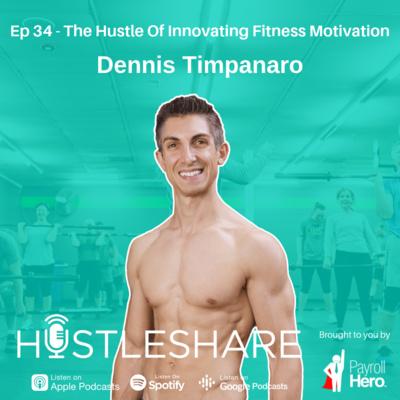 Dennis Timpanaro - The Hustle Of Innovating Fitness Motivation