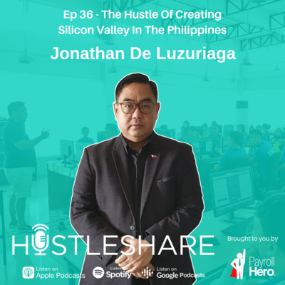 Jonathan De Luzuriaga - The Hustle Of Creating Silicon Valley In The Philippines