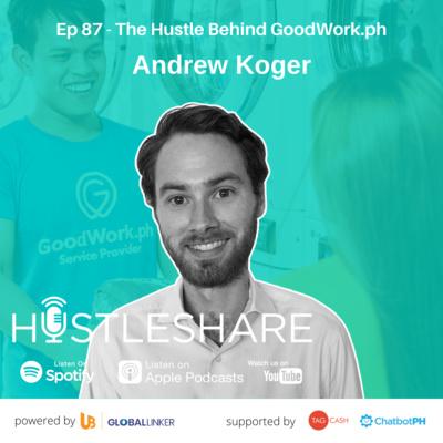 Andrew Koger - The Hustle Behind GoodWork.ph