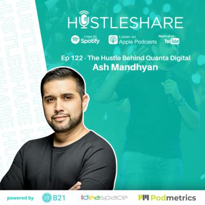 Ash Mandhyan - The Hustle Behind Quanta Digital