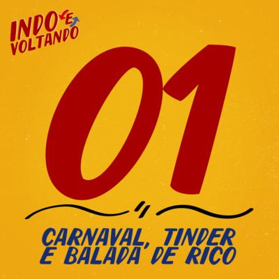 Indo e Voltando #01 | Carnaval, Tinder e Balada de Rico