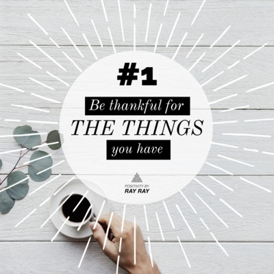 #1 - Be thankful for the things you have