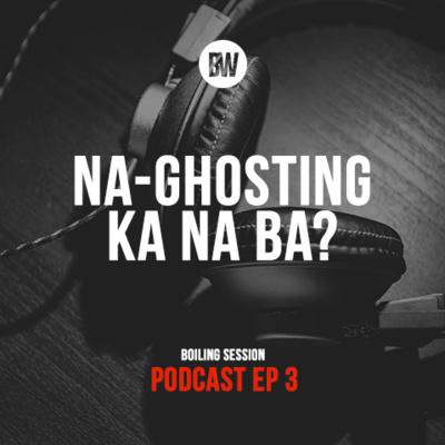 3. Na-Ghosting Ka Na Ba?