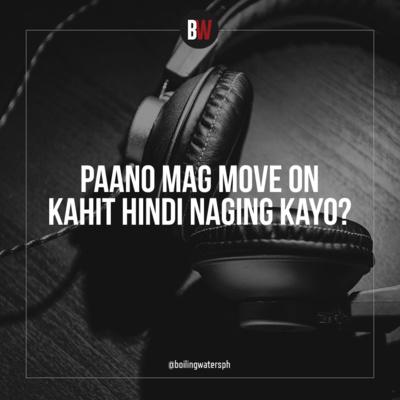 4. Paano Mag-Move On Kahit Hindi Naging Kayo?