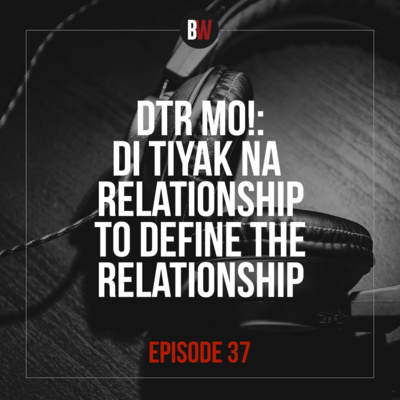 37. DTR mo! Di Tiyak ni Relationship to Define The Relationship