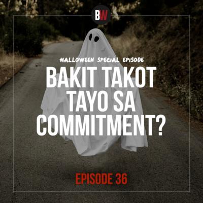 36. Bakit Takot Tayo Sa Commitment?