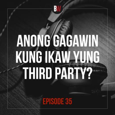 35. Anong Gagawin Kung Ikaw Yung Third Party?