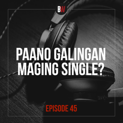 45. Paano Galingan Maging Single? Part 3