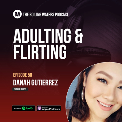 50. Adulting and Flirting- BW with Danah Gutierrez