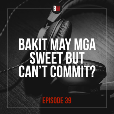 39. Bakit May Mga Sweet But Can't Commit?