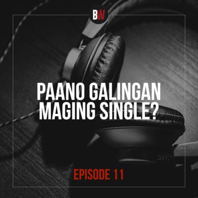 11. Paano Galingan Maging Single?